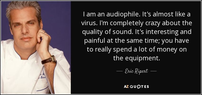 quote-i-am-an-audiophile-it-s-almost-like-a-virus-i-m-completely-crazy-about-the-quality-of-er...jpg